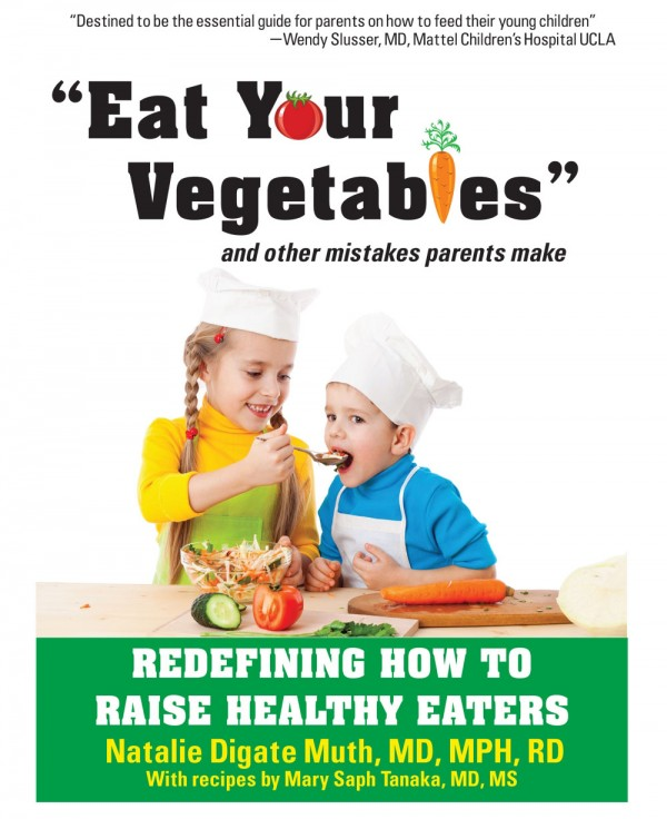 Natalie Digate Muth, a pediatrician and registered dietitian, has written a book for parents called &quotEat Your Vegetables! and Other Mistakes Parents Make: Redefining How to Raise Healthy Eaters.&quot
